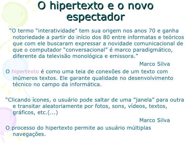 """O hipertexto e o novo espectador <ul><li>"""" O termo """"interatividade"""" tem sua origem nos anos 70 e ganha notoriedade a parti..."""