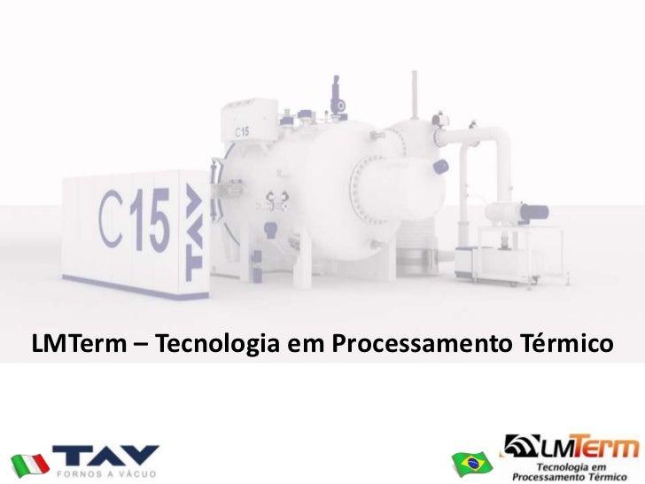 LMTerm – Tecnologia em Processamento Térmico<br />