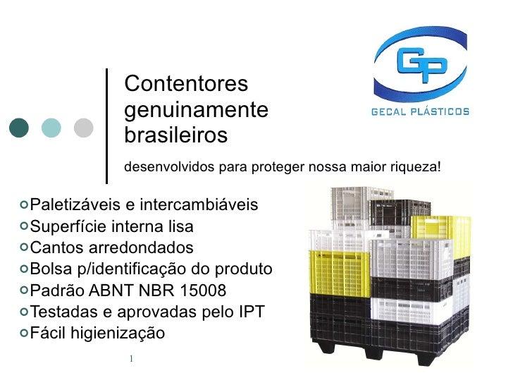 Contentores genuinamente brasileiros desenvolvidos para proteger nossa maior riqueza! <ul><li>Paletizáveis e intercambiáve...