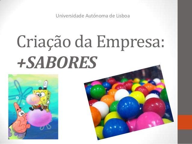Universidade Autónoma de LisboaCriação da Empresa:+SABORES