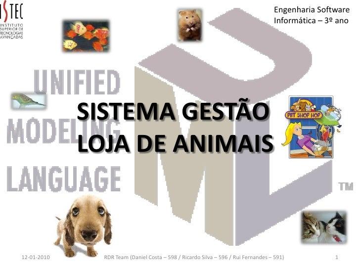 SISTEMA GESTÃO<br />LOJA DE ANIMAIS<br />12-01-2010<br />1<br />RDR Team (Daniel Costa – 598 / Ricardo Silva – 596 / Rui F...