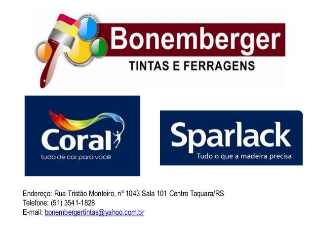 Endereço: Rua Tristão Monteiro, nº 1043 Sala 101 Centro Taquara/RSTelefone: (51) 3541-1828E-mail: bonembergertintas@yahoo....