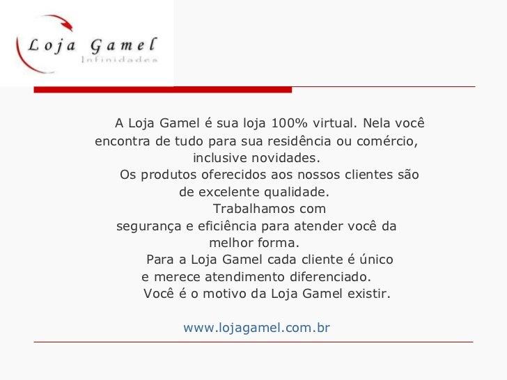 <ul><li>A Loja Gamel é sua loja 100% virtual. Nela você </li></ul><ul><li>encontra de tudo para sua residência ou comércio...