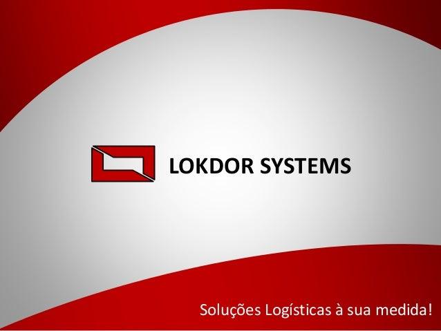 LOKDOR SYSTEMS Soluções Logísticas à sua medida!