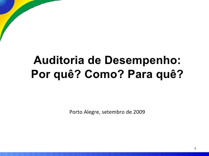 Auditoria de Desempenho: Por quê? Como? Para quê? Porto Alegre, setembro de 2009