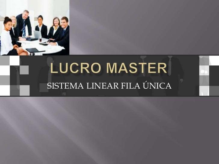 LUCRO MASTER<br />SISTEMA LINEAR FILA ÚNICA<br />