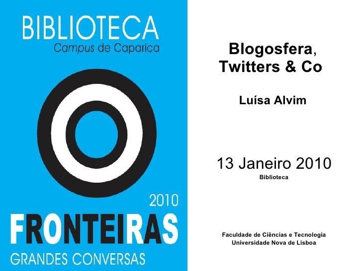 Blogosfera ,  Twitters & Co  Luísa Alvim 13 Janeiro 2010 Biblioteca Faculdade de Ciências e Tecnologia Universidade Nova d...