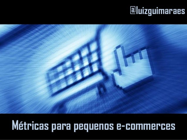 @luizguimaraes                inMétricas para pequenos e-commerces