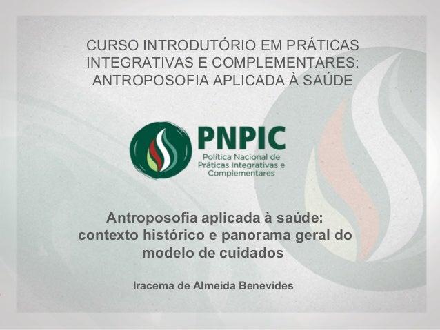 Antroposofia aplicada à saúde: contexto histórico e panorama geral do modelo de cuidados Iracema de Almeida Benevides  ...