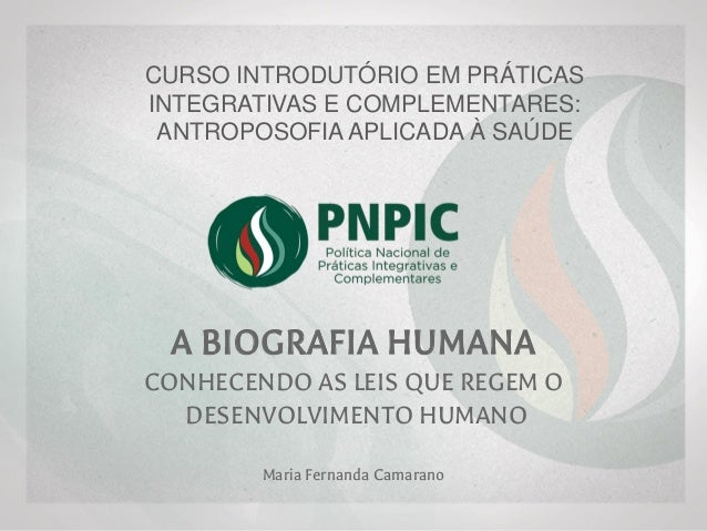 CURSO INTRODUTÓRIO EM PRÁTICAS INTEGRATIVAS E COMPLEMENTARES: ANTROPOSOFIA APLICADA À SAÚDE A BIOGRAFIA HUMANA CONHECENDO ...