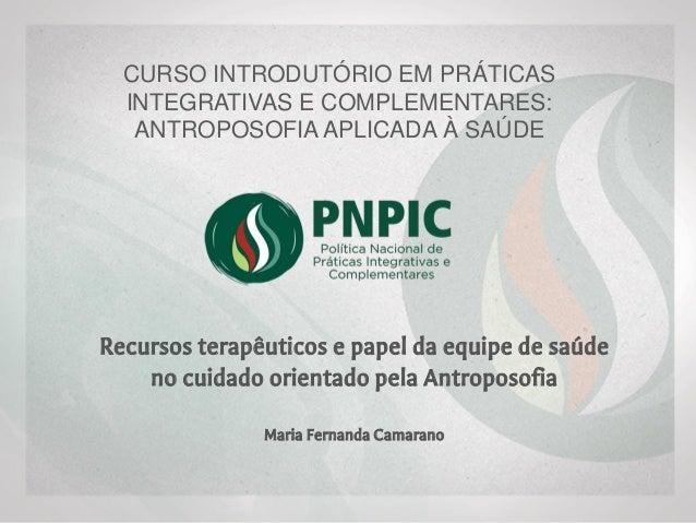 CURSO INTRODUTÓRIO EM PRÁTICAS INTEGRATIVAS E COMPLEMENTARES: ANTROPOSOFIA APLICADA À SAÚDE Recursos terapêuticos e papel ...