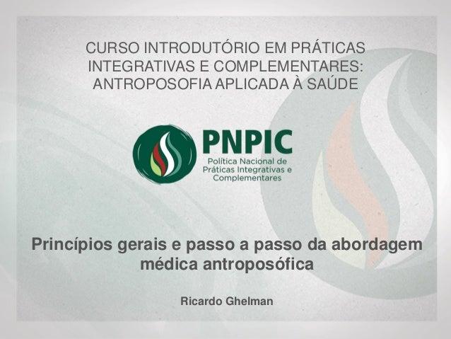 CURSO INTRODUTÓRIO EM PRÁTICAS INTEGRATIVAS E COMPLEMENTARES: ANTROPOSOFIA APLICADA À SAÚDE Princípios gerais e passo a pa...