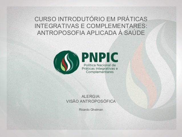 CURSO INTRODUTÓRIO EM PRÁTICAS INTEGRATIVAS E COMPLEMENTARES: ANTROPOSOFIA APLICADA À SAÚDE ALERGIA: VISÃO ANTROPOSÓFICA R...