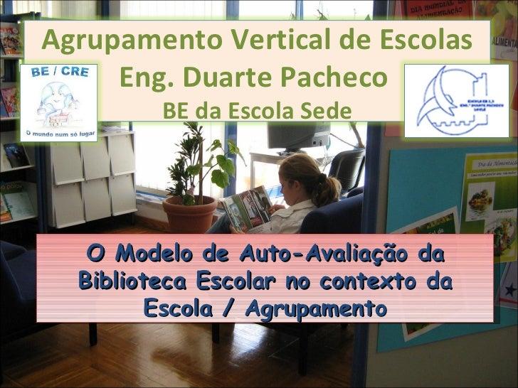 O Modelo de Auto-Avaliação da Biblioteca Escolar no contexto da Escola / Agrupamento Agrupamento Vertical de Escolas Eng. ...