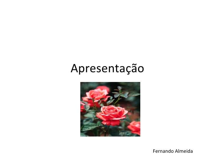 Apresentação               Fernando Almeida
