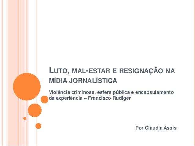 LUTO, MAL-ESTAR E RESIGNAÇÃO NAMÍDIA JORNALÍSTICAViolência criminosa, esfera pública e encapsulamentoda experiência – Fran...