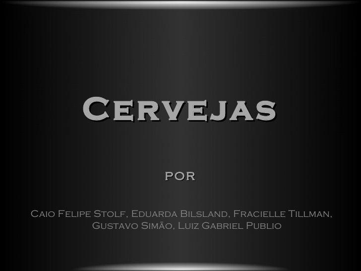Cervejas                        porCaio Felipe Stolf, Eduarda Bilsland, Fracielle Tillman,           Gustavo Simão, Luiz G...