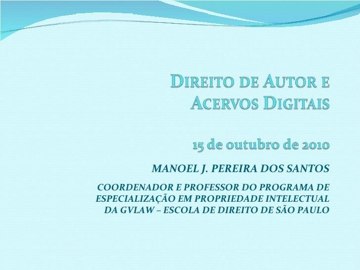 MANOEL J. PEREIRA DOS SANTOS COORDENADOR E PROFESSOR DO PROGRAMA DE ESPECIALIZAÇÃO EM PROPRIEDADE INTELECTUAL DA GVLAW – E...