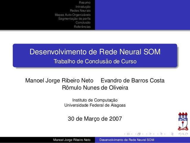 ResumoIntroduc¸ ˜aoRedes NeuraisMapas Auto-Organiz´aveisSegmentac¸ ˜ao de perfisConclus˜aoReferˆenciasDesenvolvimento de Re...