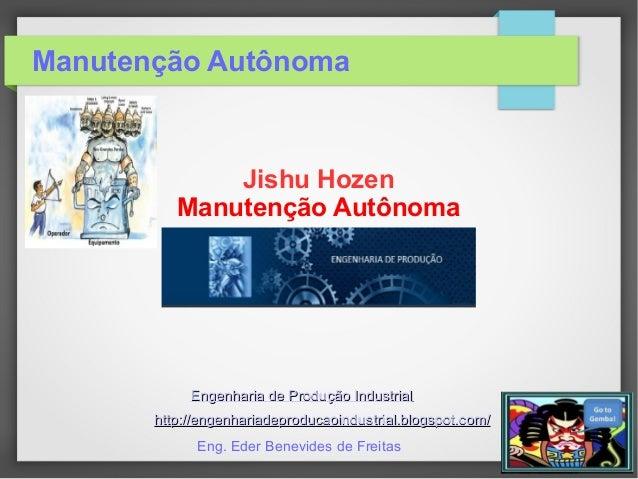 Manutenção Autônoma Jishu Hozen Manutenção Autônoma Engenharia de Produção IndustrialEngenharia de Produção Industrial htt...