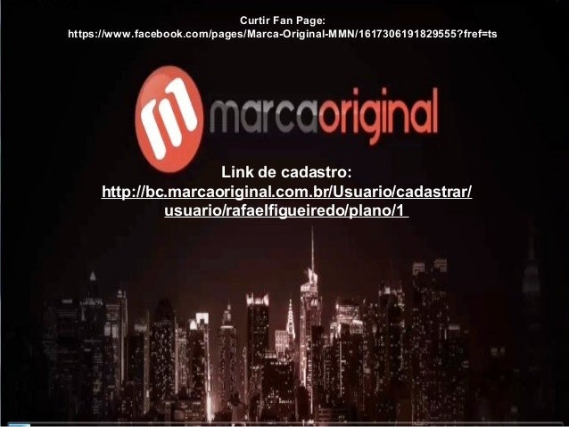 Curtir Fan Page:  https://www.facebook.com/pages/Marca-Original-MMN/1617306191829555?fref=ts  Link de cadastro:  http://bc...
