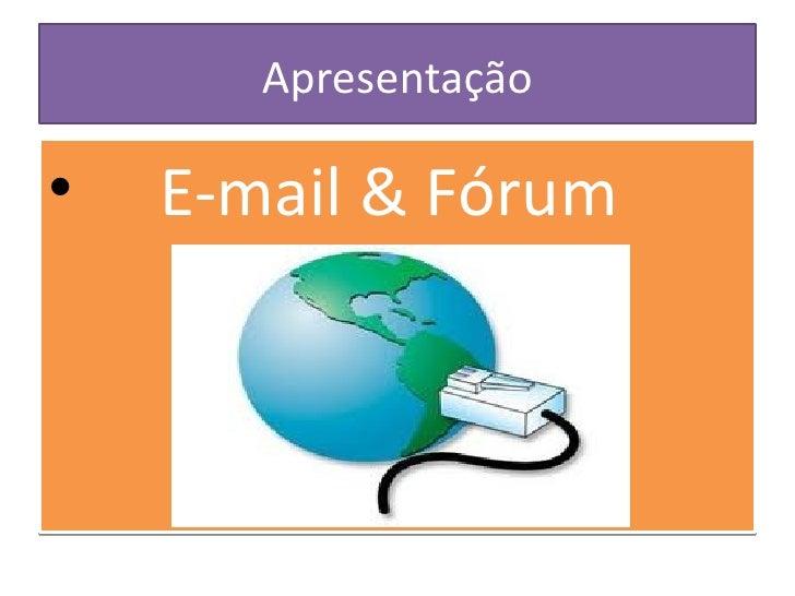 Apresentação <ul><li>E-mail & Fórum </li></ul>