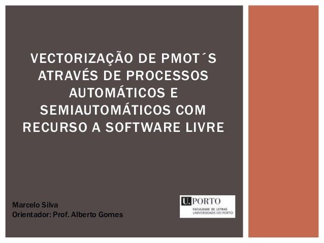 VECTORIZAÇÃO DE PMOT´S    ATRAVÉS DE PROCESSOS        AUTOMÁTICOS E    SEMIAUTOMÁTICOS COM  RECURSO A SOFTWARE LIVREMarcel...
