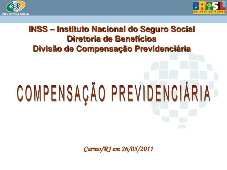 INSS – Instituto Nacional do Seguro SocialDiretoria de BenefíciosDivisão de Compensação Previdenciária<br />COMPENSAÇÃO PR...