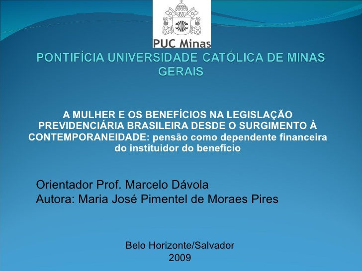 A MULHER E OS BENEFÍCIOS NA LEGISLAÇÃO PREVIDENCIÁRIA BRASILEIRA DESDE O SURGIMENTO À CONTEMPORANEIDADE: pensão como depen...