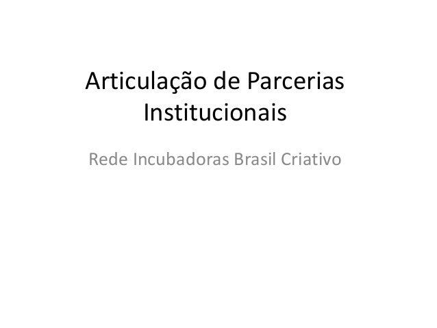 Articulação de Parcerias  Institucionais  Rede Incubadoras Brasil Criativo