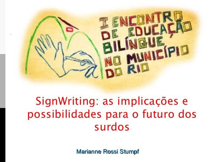 Marianne Rossi Stumpf SignWriting: as implicações e possibilidades para o futuro dos surdos