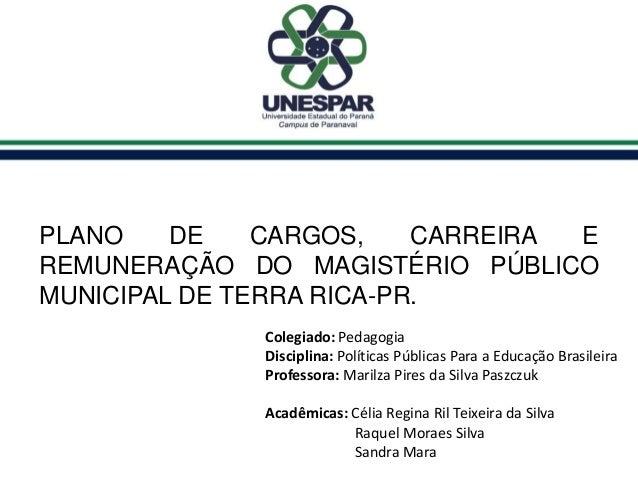 Colegiado: Pedagogia Disciplina: Políticas Públicas Para a Educação Brasileira Professora: Marilza Pires da Silva Paszczuk...