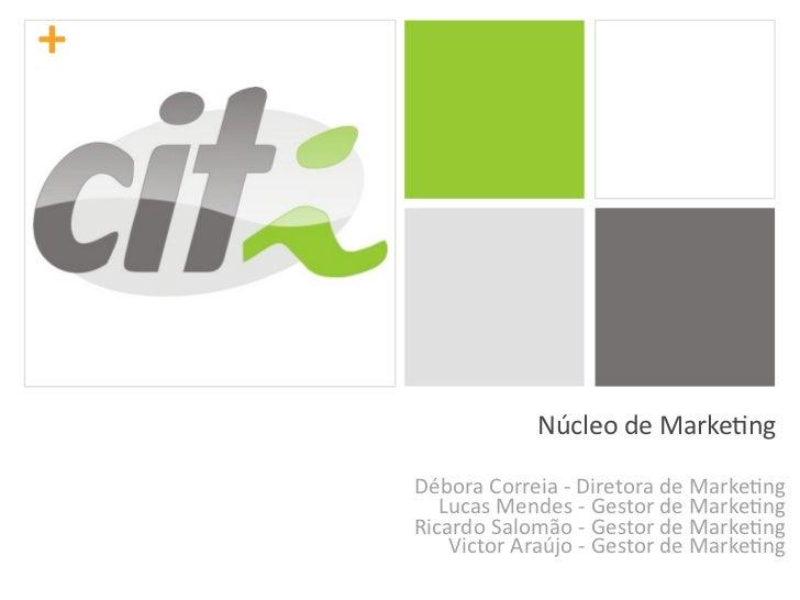 +                NúcleodeMarke-ng    DéboraCorreia‐DiretoradeMarke-ng       LucasMendes‐GestordeMarke-ng    Ri...