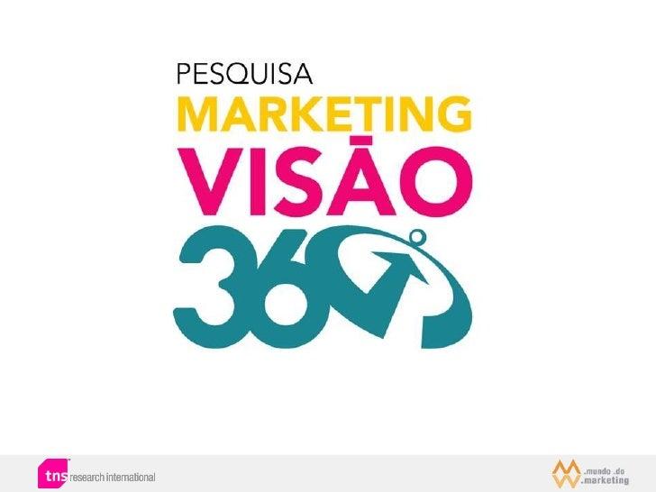 Marketing Visão 360º     O Mundo do Marketing em parceria com a TNS Research International está     realizando pesquisas ...