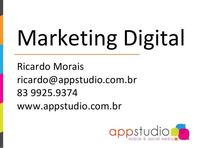 Marketing DigitalRicardo Moraisricardo@appstudio.com.br83 9925.9374www.appstudio.com.br