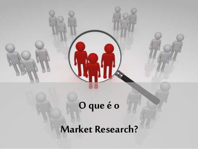 O que é o Market Research?