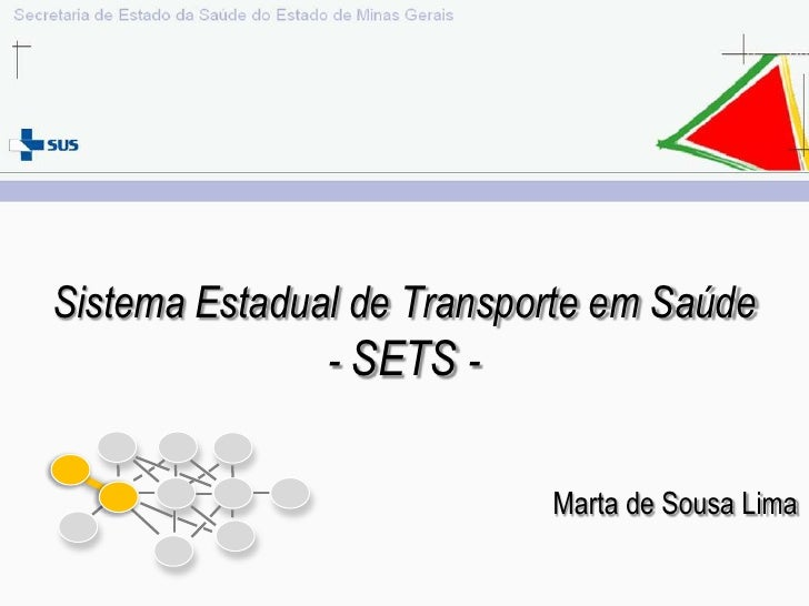 Sistema Estadual de Transporte em Saúde               - SETS -                           Marta de Sousa Lima
