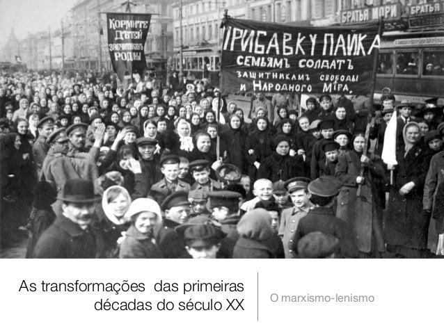 As transformações das primeiras décadas do século XX   O marxismo-lenismo
