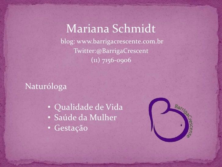 Mariana Schmidt<br />blog: www.barrigacrescente.com.br<br />Twitter:@BarrigaCrescent<br />(11) 7156-0906<br />Naturóloga <...