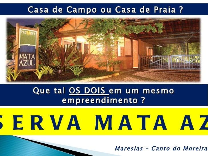 RESERVA MATA AZUL Casa de Campo ou Casa de Praia ? Maresias – Canto do Moreira Que tal  OS DOIS  em um mesmo empreendiment...