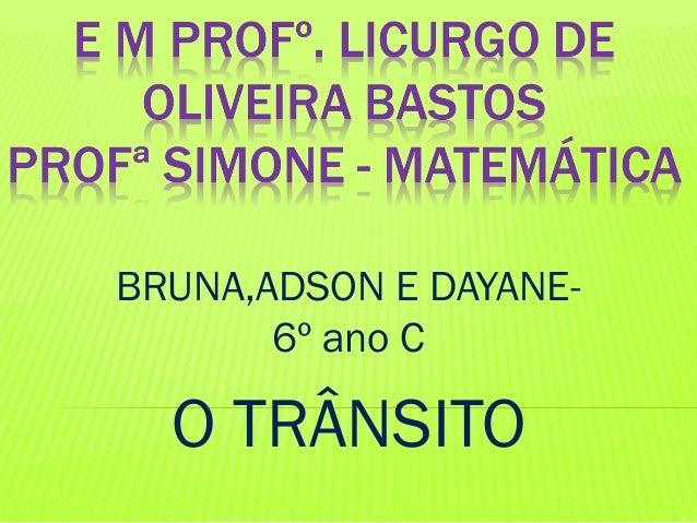 BRUNA,ADSON E DAYANE6º ano C  O TRÂNSITO