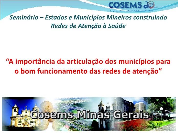"""Seminário – Estados e Municípios Mineiros construindo Redes de Atenção à Saúde """"A importância da articulação dos município..."""