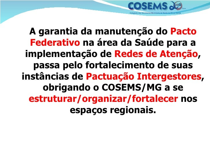 <ul><li>A garantia da manutenção do   Pacto   Federativo   na área da Saúde para a implementação de  Redes de Atenção , pa...
