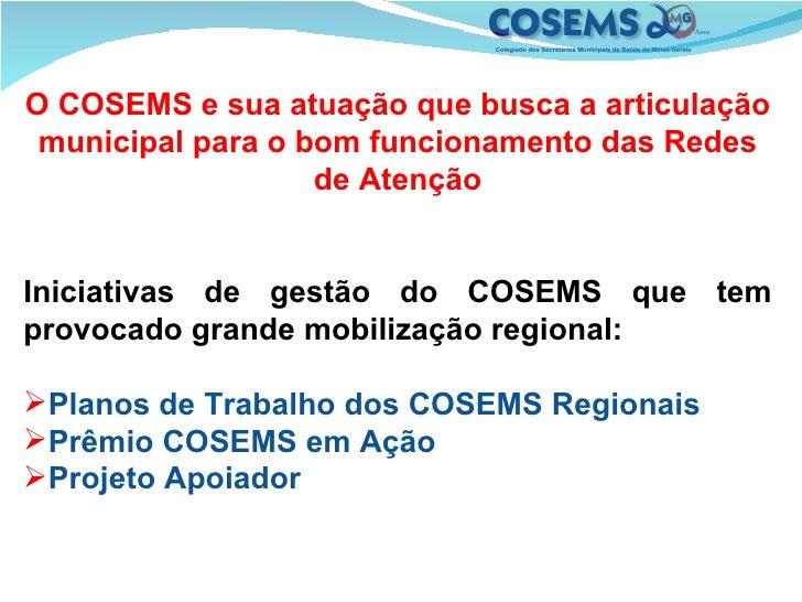 <ul><li>O COSEMS e sua atuação que busca a articulação municipal para o bom funcionamento das Redes de Atenção </li></ul><...
