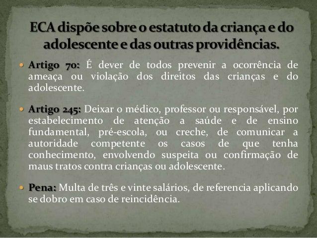  Artigo 70: É dever de todos prevenir a ocorrência de  ameaça ou violação dos direitos das crianças e do adolescente.  A...