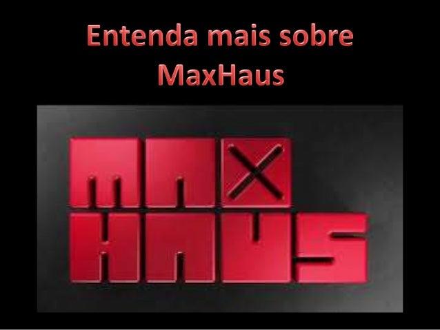 Conhecendo a MaxHaus Fundada em 2006, a MaxCasa é a empresa responsável pela concepção do conceito mais inovador do mercad...