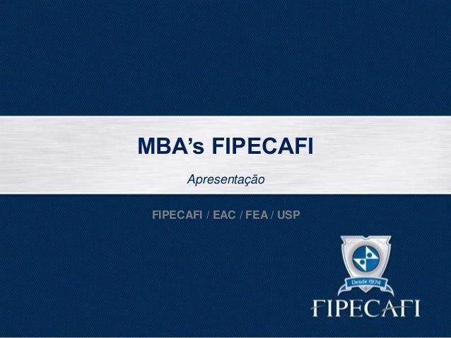 MBA's FIPECAFI Apresentação FIPECAFI / EAC / FEA / USP