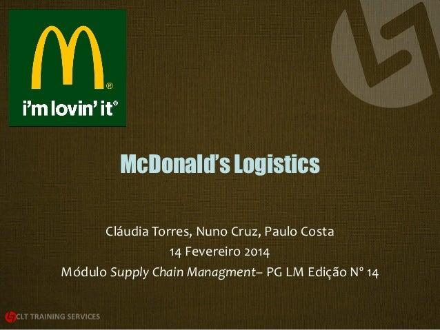 McDonald's Logistics Cláudia Torres, Nuno Cruz, Paulo Costa 14 Fevereiro 2014 Módulo Supply Chain Managment– PG LM Edição ...