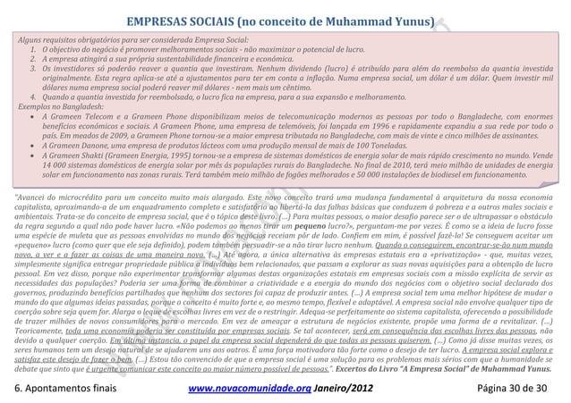 EMPRESAS SOCIAIS (no conceito de Muhammad Yunus) Alguns requisitos obrigatórios para ser considerada Empresa Social:    1....
