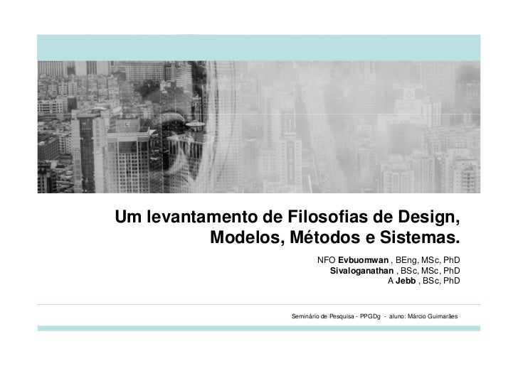 Um levantamento de Filosofias de Design,          Modelos, Métodos e Sistemas.                            NFO Evbuomwan , ...